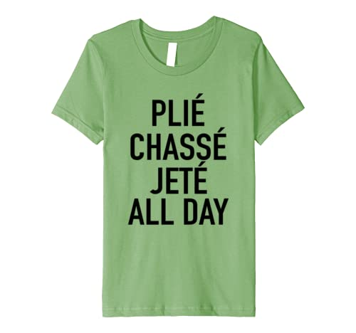 Plie Chasse Jete All Day – Fun Ballet Dance Quote T-shirt