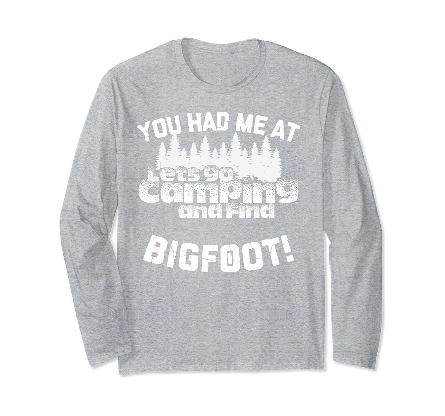 you had me at lets go camping and find bigfoot long sleeve t shirt 1 - Classic Shop