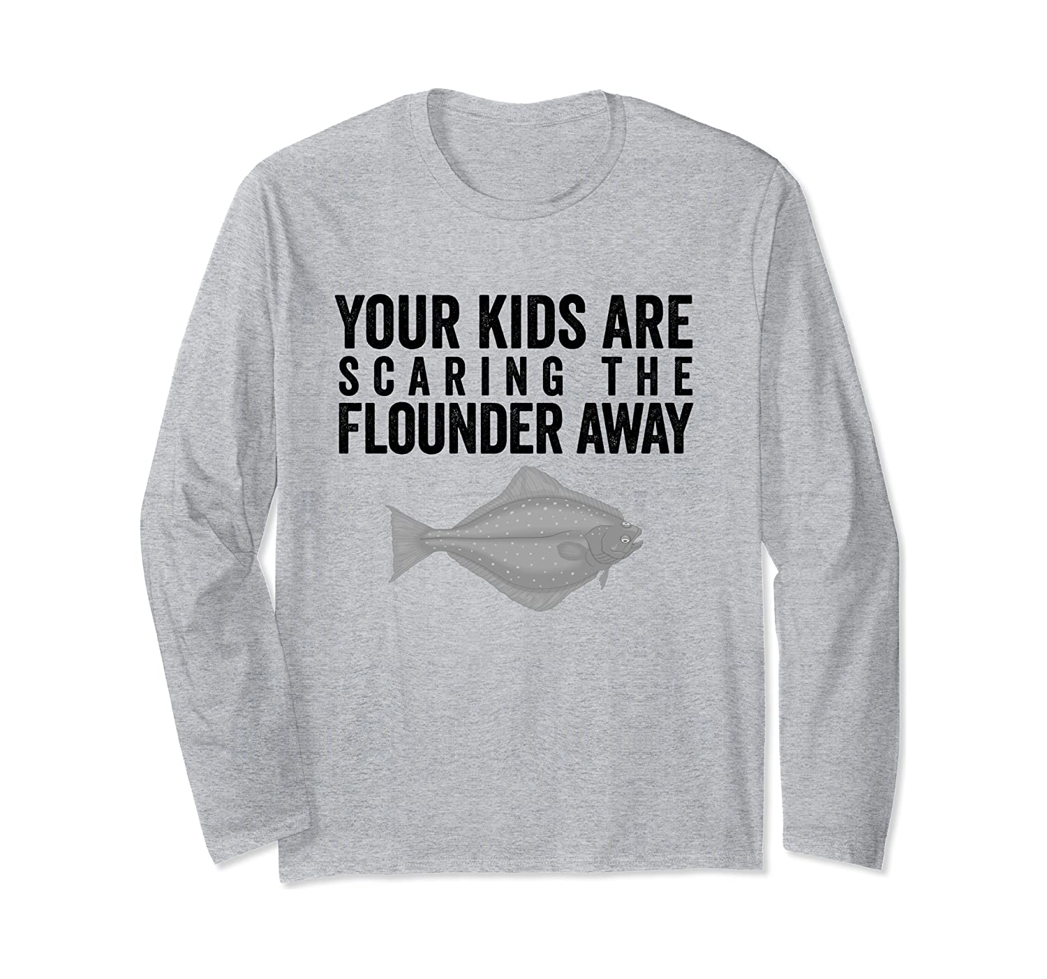 your kids are scaring the flounder away surf fishing long sleeve t shirt 1 - Classic Shop